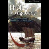 Hrolf le vagabond: Le mystérieux Viking fondateur de la Normandie, Pierre Efratas