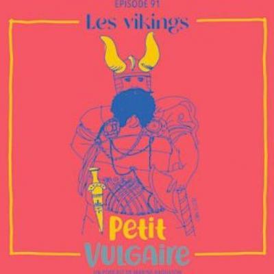 Petit Vulgaire, épisode 91 - Les Vikings
