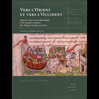 Vers l'Orient et vers l'Occident - Regards croisés sur les Dynamiques et les Transferts culturels des Vikings àla Rous ancienne,de Pierre Baudoin